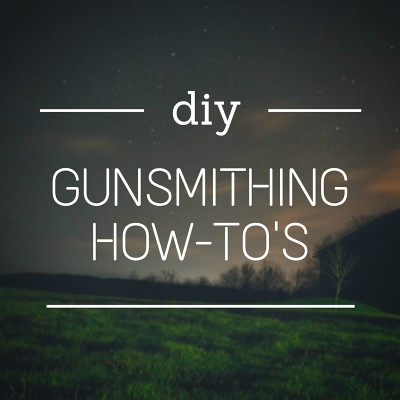DIY Gunsmithing How-To's