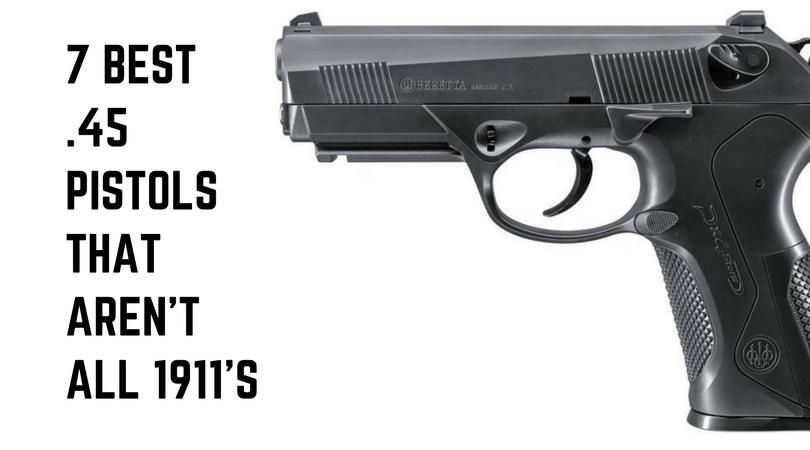 7 Best .45 Pistols