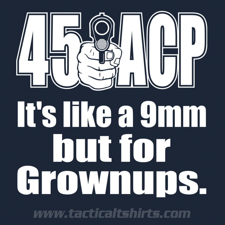 45 ACP Is For Grownups