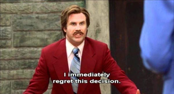 I Immediately Regret This Decision Ron Burgundy Meme