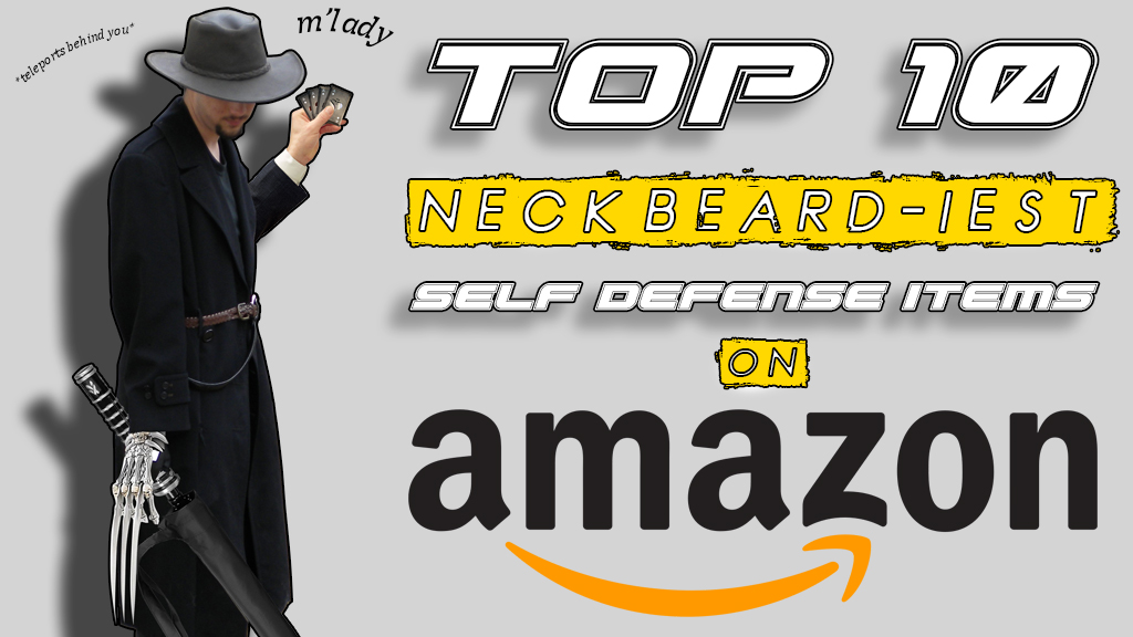 Top 10 Most Neckbeard Self Defense Items On Amazon Pew Pew Tactical