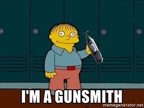 I'm a gunsmith